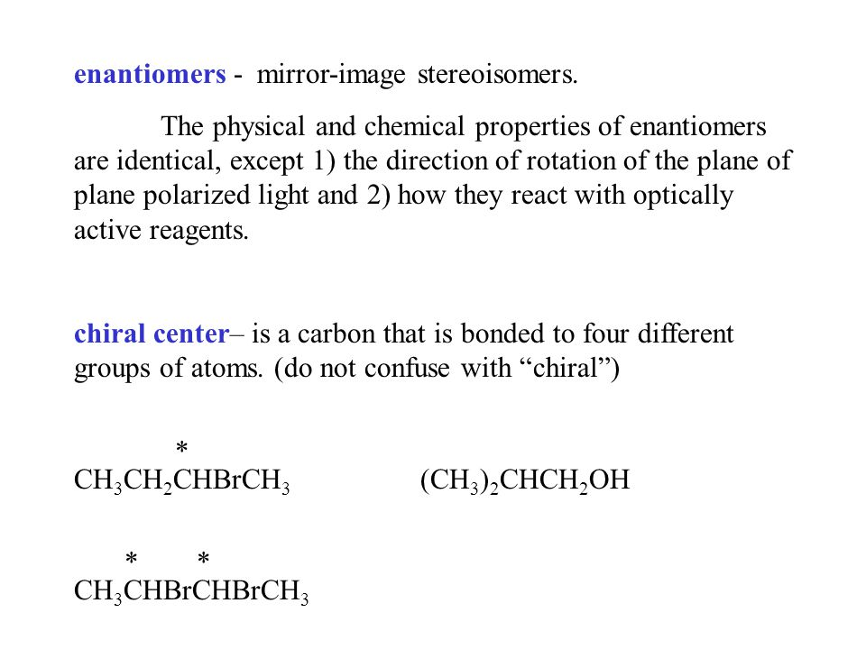 enantiomers - mirror-image stereoisomers. The physical and chemical properties of enantiomers are identical, except 1) the direction of rotation of th