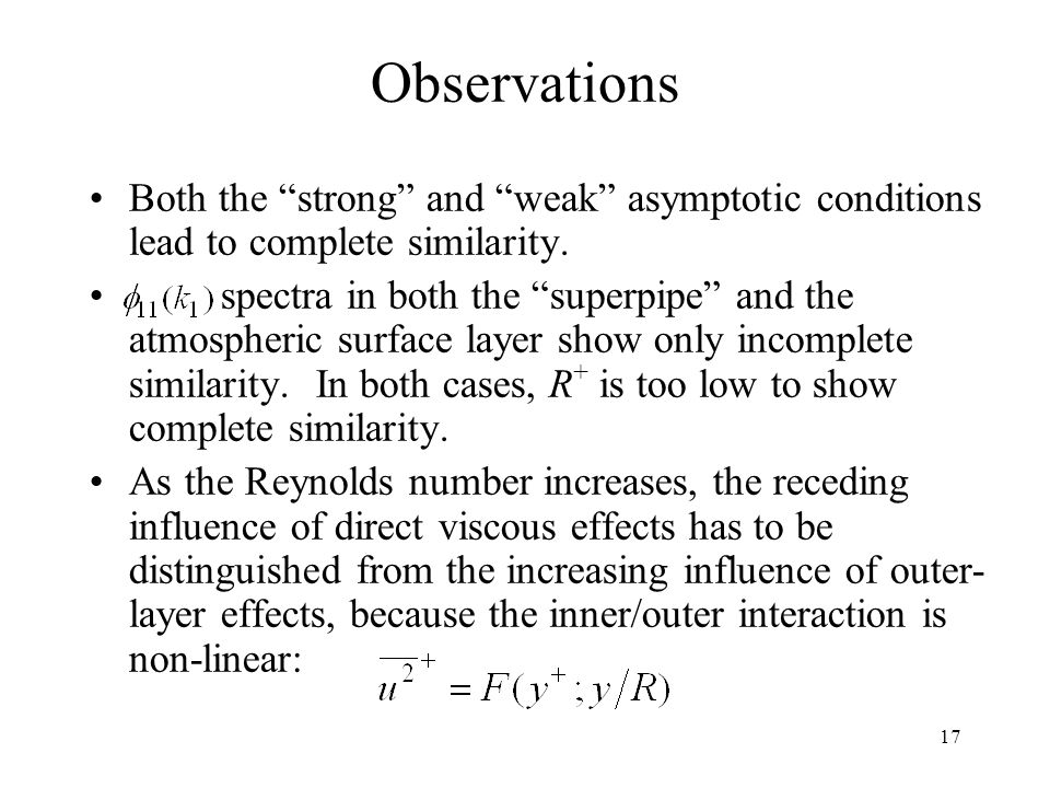 """17 Observations Both the """"strong"""" and """"weak"""" asymptotic conditions lead to complete similarity. spectra in both the """"superpipe"""" and the atmospheric su"""