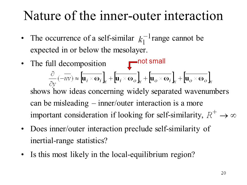 20 Nature of the inner-outer interaction The occurrence of a self-similar range cannot be expected in or below the mesolayer. The full decomposition s