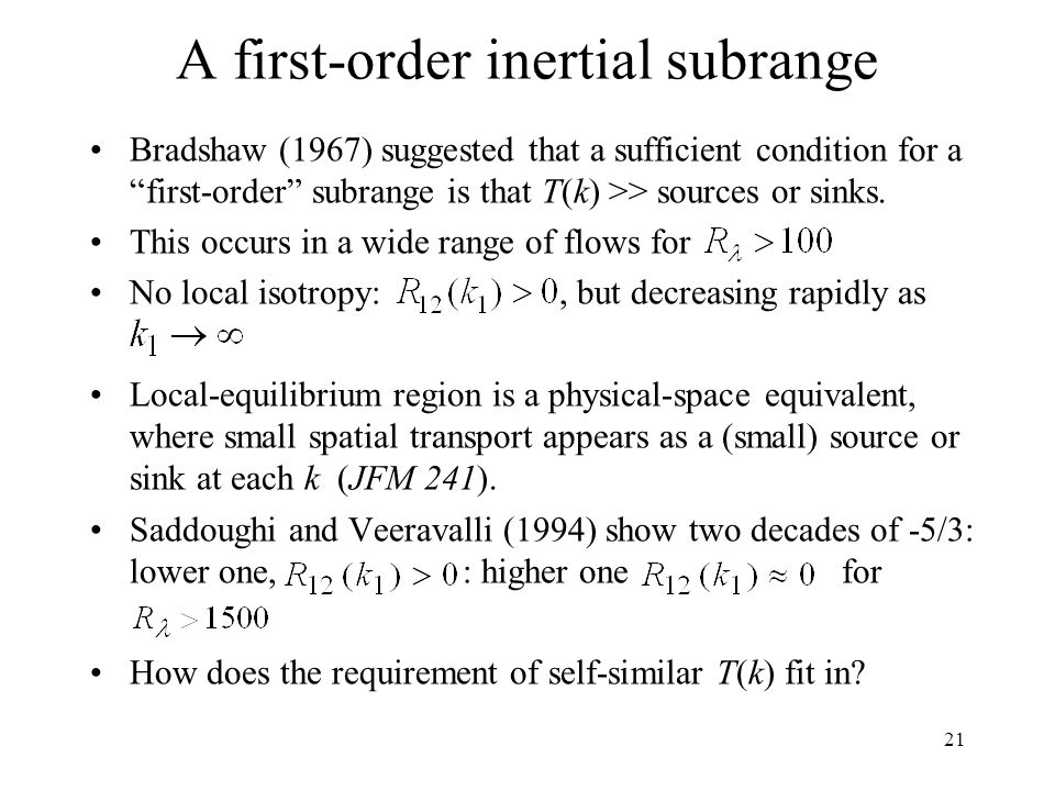 21 A first-order inertial subrange Bradshaw (1967) suggested that a sufficient condition for a first-order subrange is that T(k) >> sources or sinks.