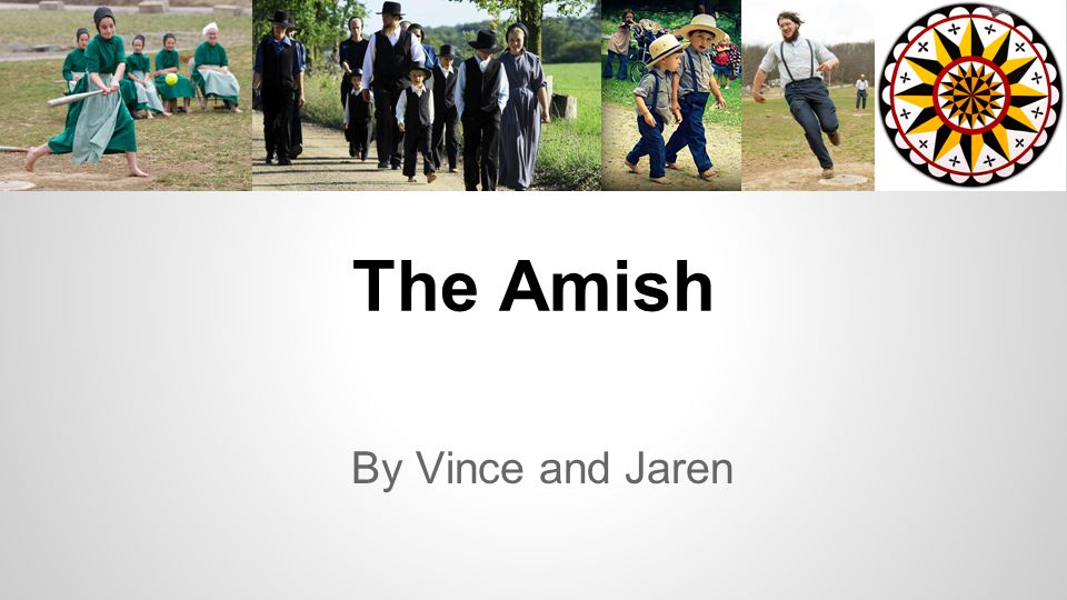 The Amish By Vince and Jaren