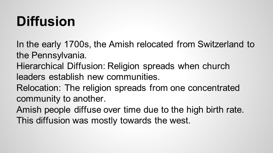 Diffusion In the early 1700s, the Amish relocated from Switzerland to the Pennsylvania.