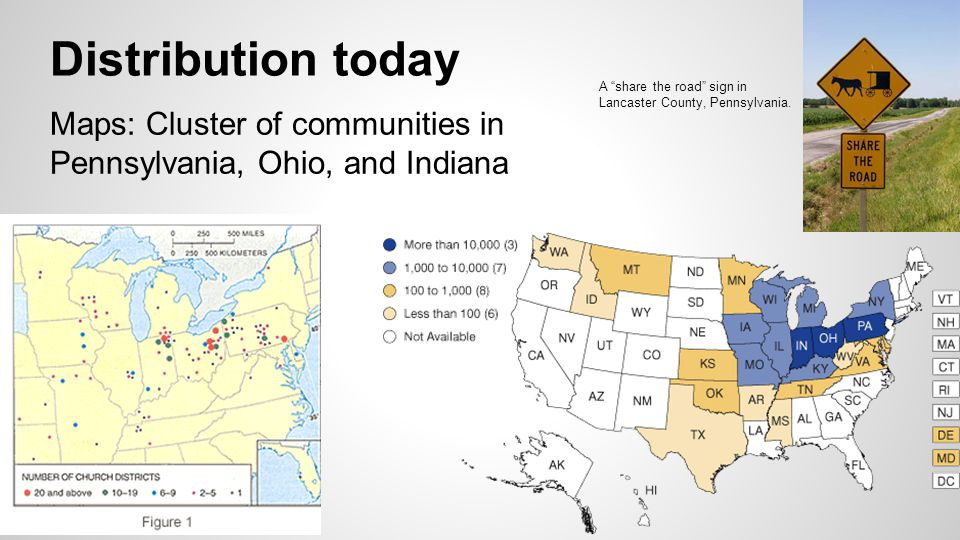 "Distribution today Maps: Cluster of communities in Pennsylvania, Ohio, and Indiana A ""share the road"" sign in Lancaster County, Pennsylvania."