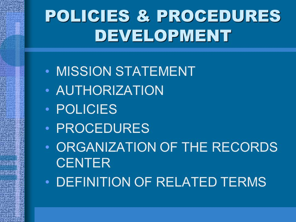 POLICIES & PROCEDURES DEVELOPMENT MISSION STATEMENT AUTHORIZATION POLICIES PROCEDURES ORGANIZATION OF THE RECORDS CENTER DEFINITION OF RELATED TERMS