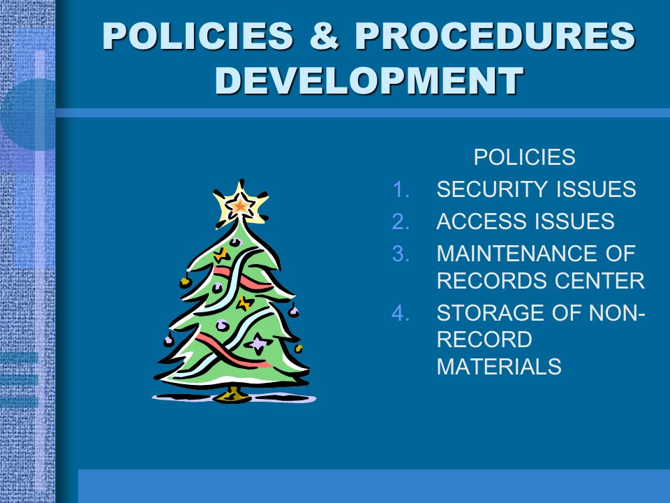 POLICIES & PROCEDURES DVELOPMENT PROCEDURES: DESTRUCTION OF OBSOLETE RECORDS TRANSFER OF INACTIVE RECORDS TO RECORD CENTER RETRIEVAL OF RECORDS INVENTORY UPDATES