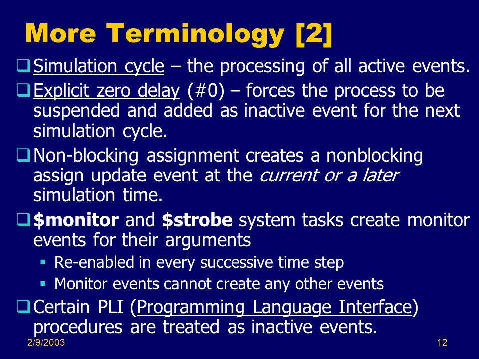 2/9/200312 More Terminology [2]  Simulation cycle – the processing of all active events.