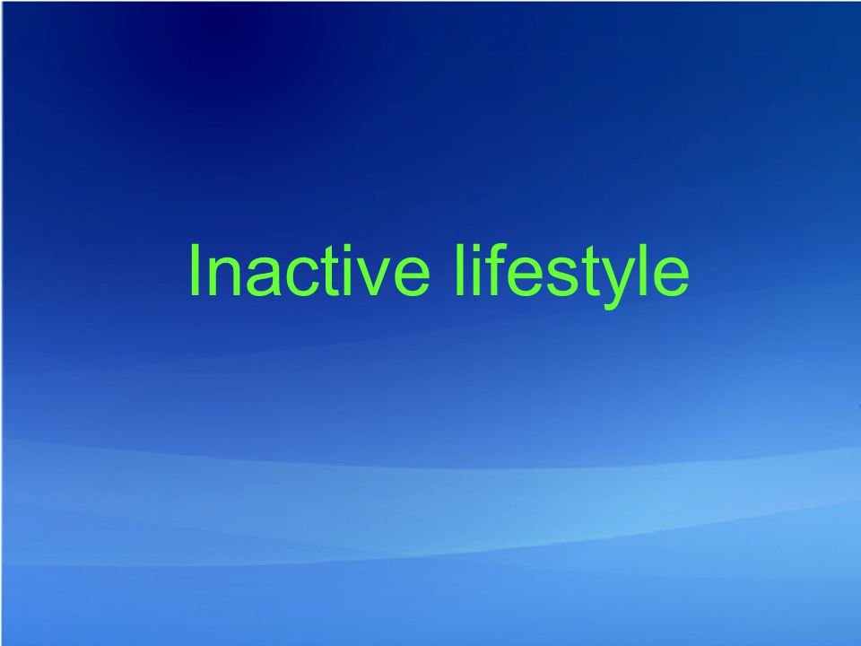 Inactive lifestyle