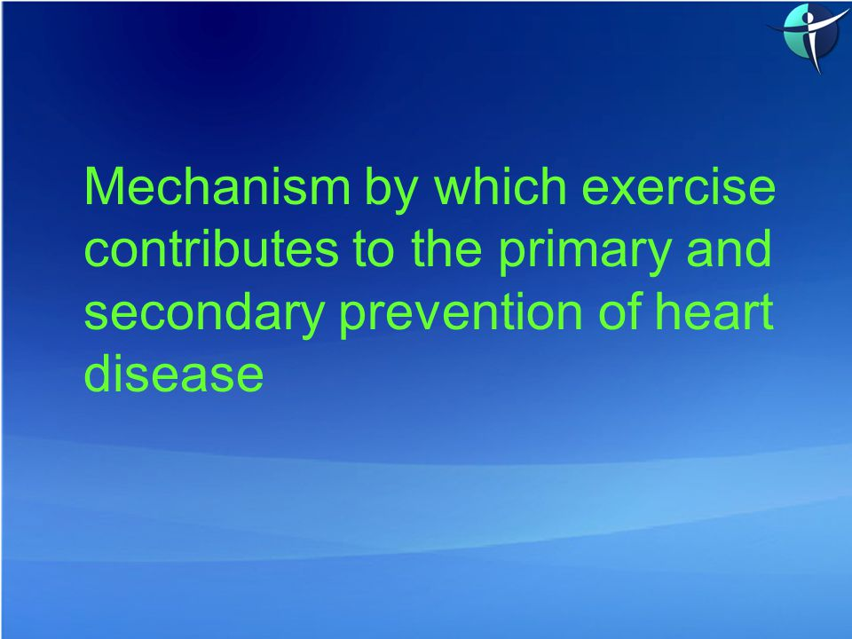 Mechanism by which exercise contributes to the primary and secondary prevention of heart disease