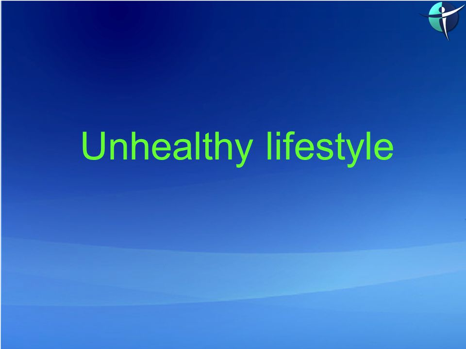 Unhealthy lifestyle