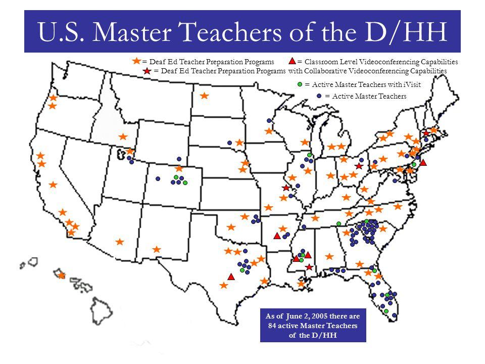 U.S. Master Teachers of the D/HH As of June 2, 2005 there are 84 active Master Teachers of the D/HH = Deaf Ed Teacher Preparation Programs = Classroom