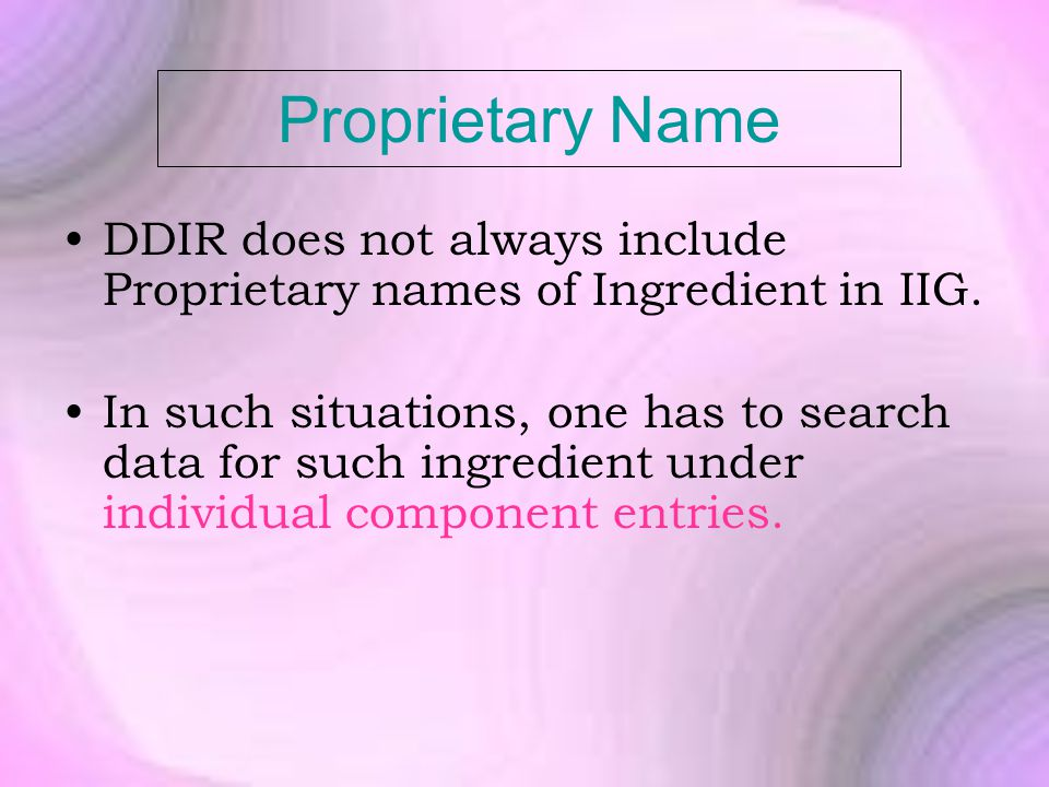 Proprietary Name DDIR does not always include Proprietary names of Ingredient in IIG.
