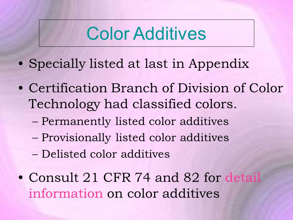 Color Additives Specially listed at last in Appendix Certification Branch of Division of Color Technology had classified colors.