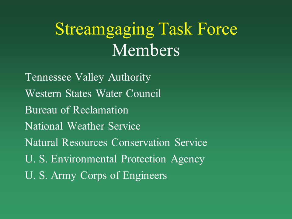 Streamgaging Task Force Members Tennessee Valley Authority Western States Water Council Bureau of Reclamation National Weather Service Natural Resourc