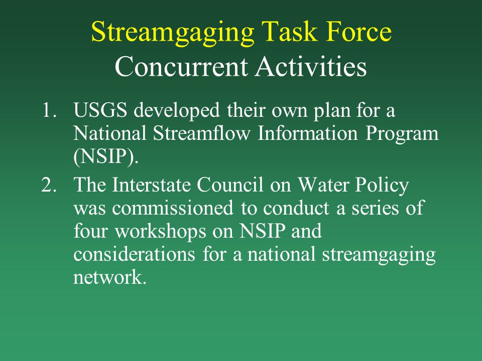 Streamgaging Task Force Concurrent Activities 1.USGS developed their own plan for a National Streamflow Information Program (NSIP). 2.The Interstate C