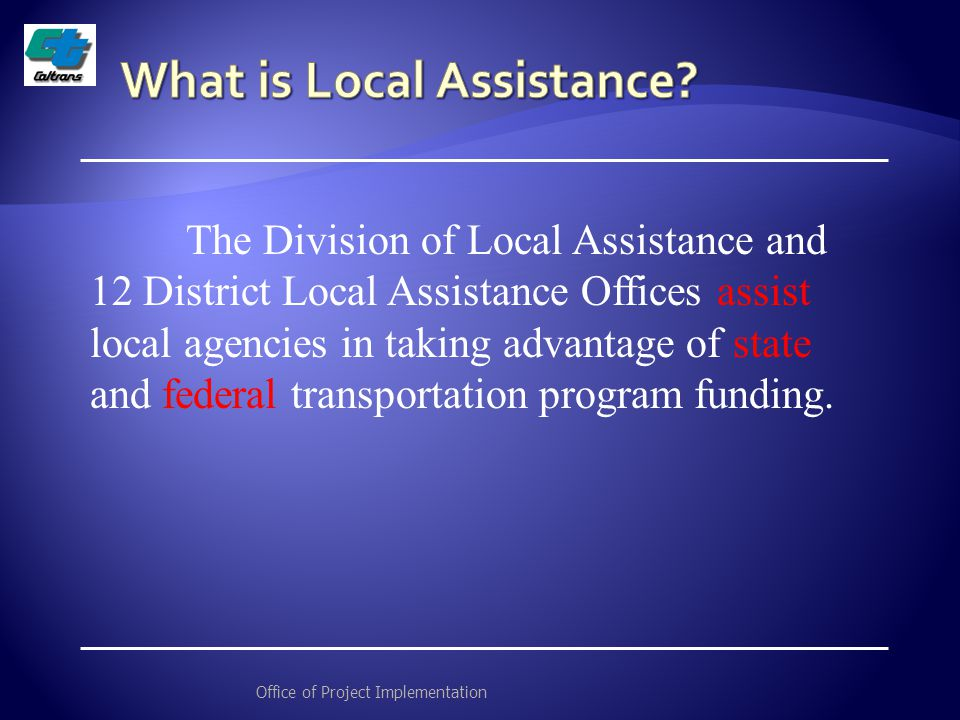The Division of Local Assistance and 12 District Local Assistance Offices assist local agencies in taking advantage of state and federal transportation program funding.