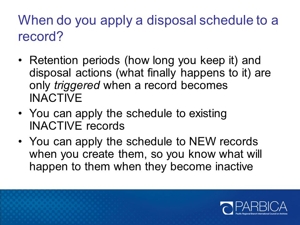 When do you apply a disposal schedule to a record.