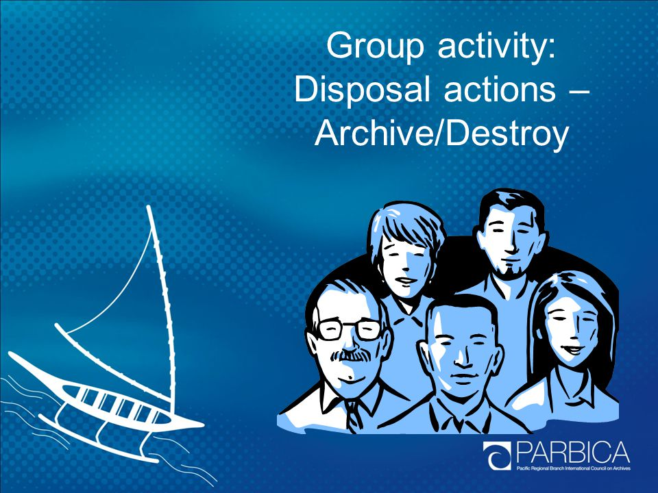 Group activity: Disposal actions – Archive/Destroy