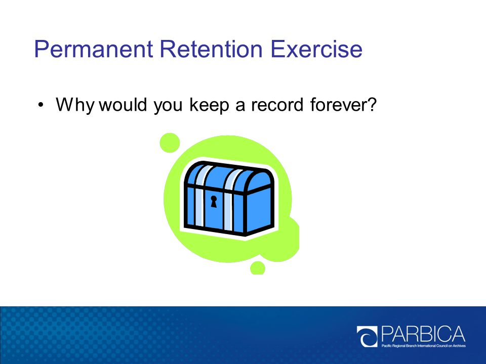 Permanent Retention Exercise Why would you keep a record forever?