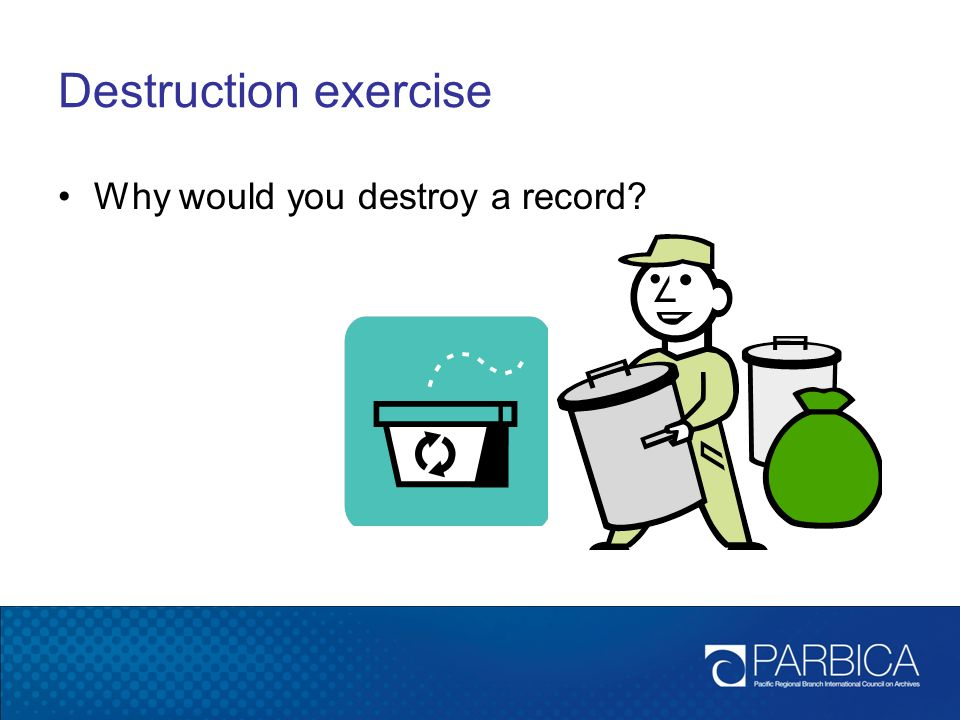 Destruction exercise Why would you destroy a record?