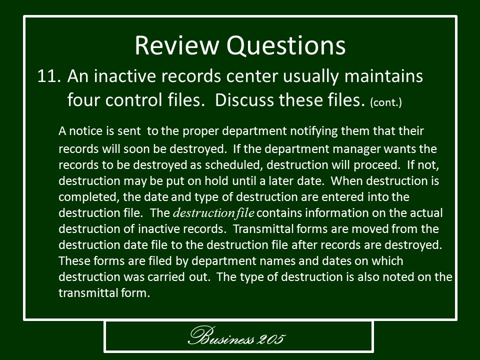 Business 205 Review Questions 11.An inactive records center usually maintains four control files. Discuss these files. (cont.) A notice is sent to the