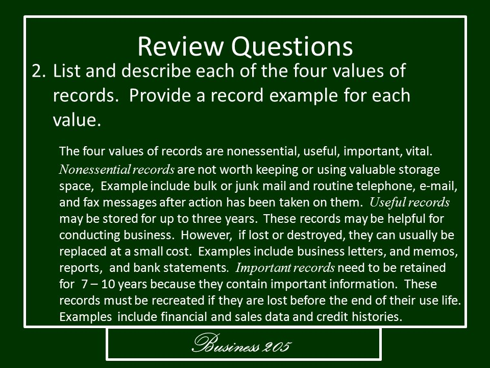 Business 205 Review Questions 2.List and describe each of the four values of records. Provide a record example for each value. The four values of reco