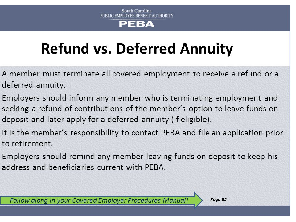 Refund vs. Deferred Annuity Follow along in your Covered Employer Procedures Manual.