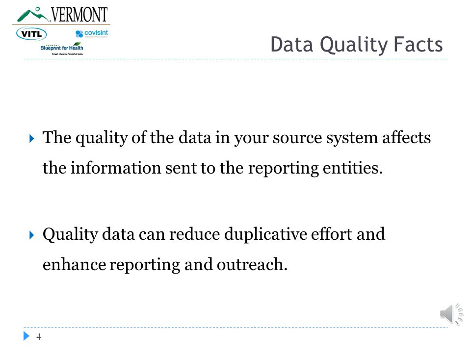 Data Quality Facts 4  The quality of the data in your source system affects the information sent to the reporting entities.