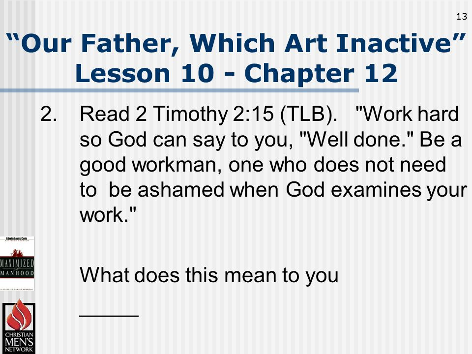 13 Our Father, Which Art Inactive Lesson 10 - Chapter 12 2.Read 2 Timothy 2:15 (TLB).