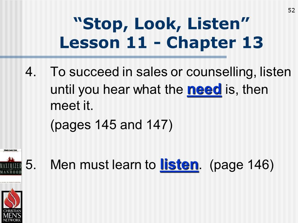 52 need 4.To succeed in sales or counselling, listen until you hear what the need is, then meet it.