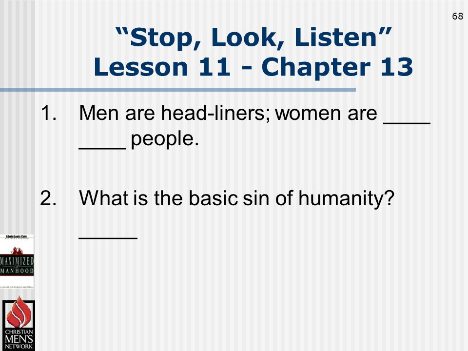 68 1.Men are head-liners; women are ____ ____ people.