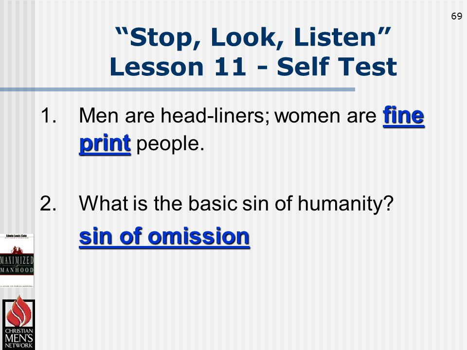 69 fine print 1.Men are head-liners; women are fine print people.
