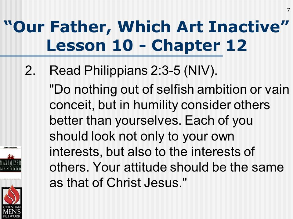 7 Our Father, Which Art Inactive Lesson 10 - Chapter 12 2.Read Philippians 2:3-5 (NIV).