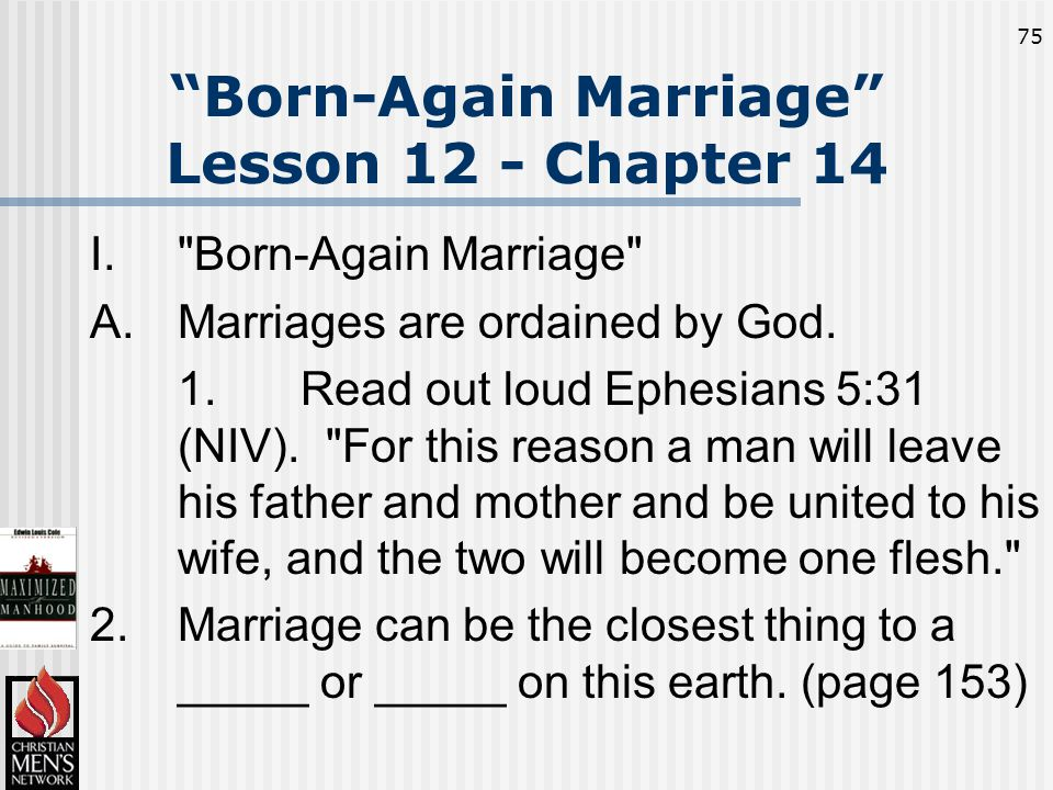 75 Born-Again Marriage Lesson 12 - Chapter 14 I. Born-Again Marriage A.Marriages are ordained by God.