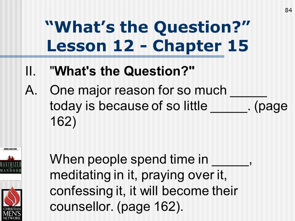 84 What's the Question Lesson 12 - Chapter 15 II. What s the Question A.One major reason for so much _____ today is because of so little _____.