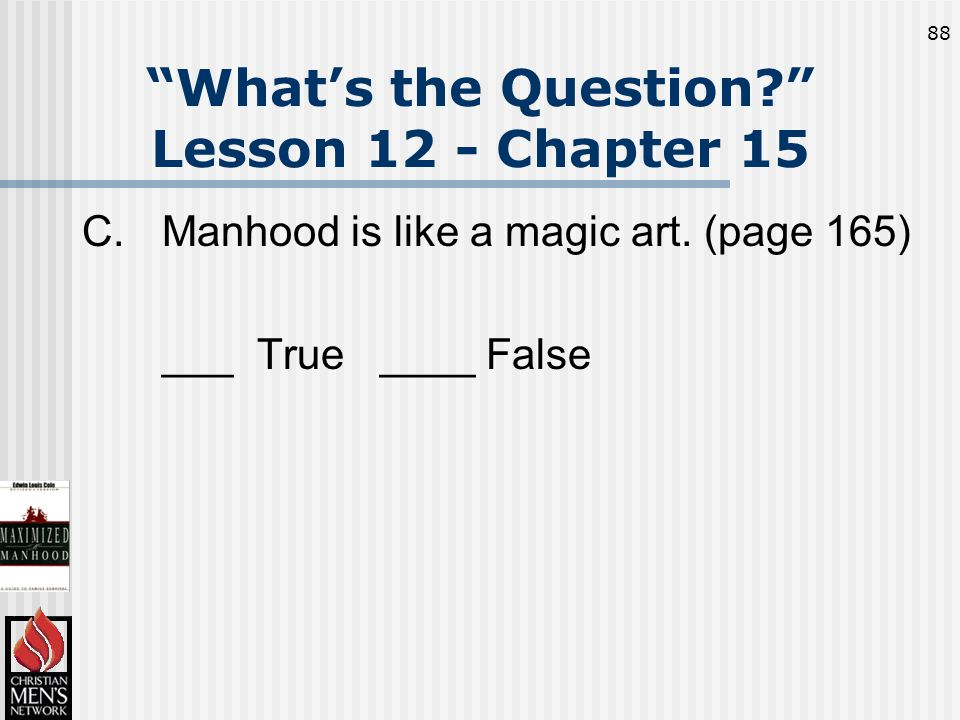 88 What's the Question Lesson 12 - Chapter 15 C.Manhood is like a magic art.