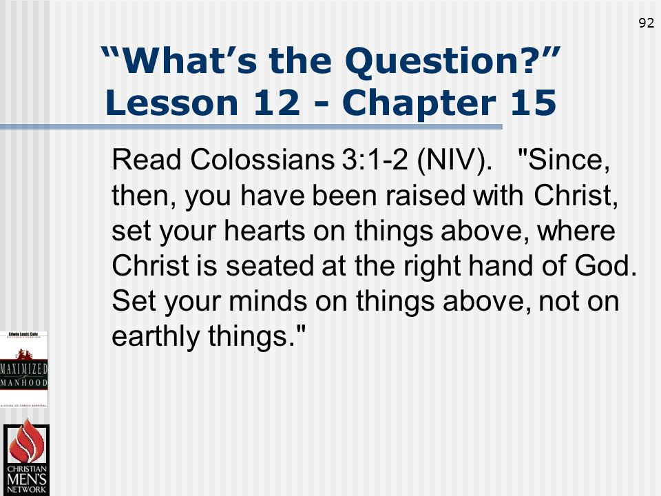 92 What's the Question Lesson 12 - Chapter 15 Read Colossians 3:1-2 (NIV).