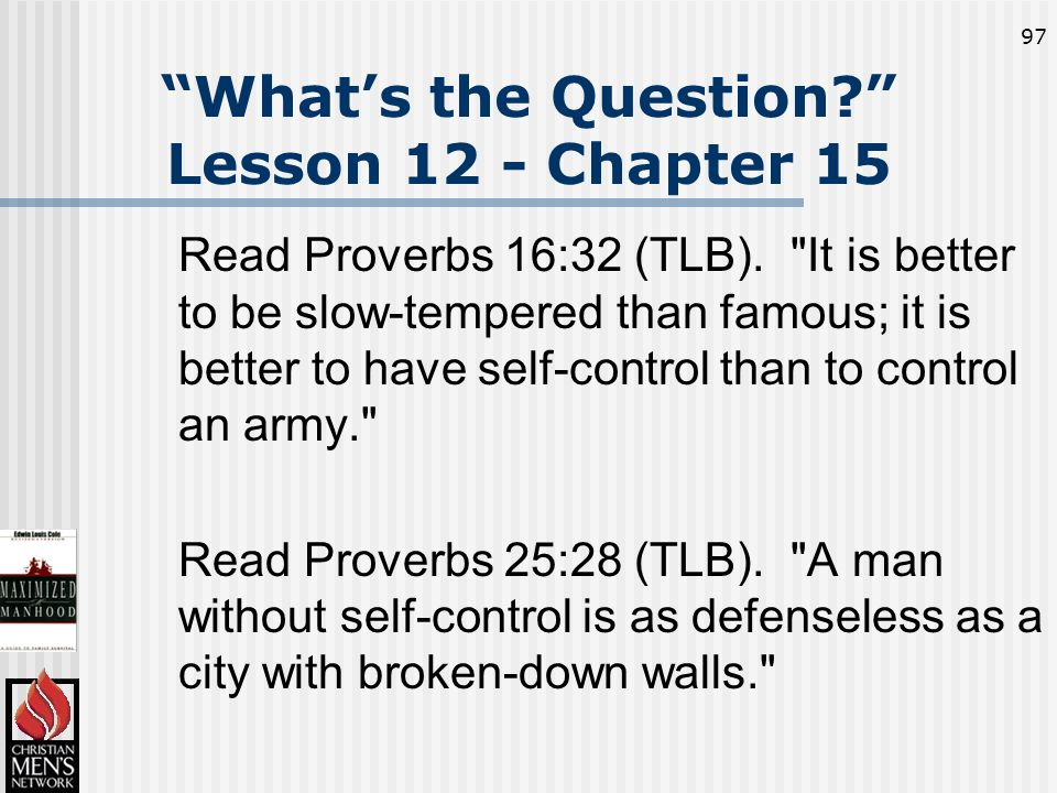 97 What's the Question Lesson 12 - Chapter 15 Read Proverbs 16:32 (TLB).