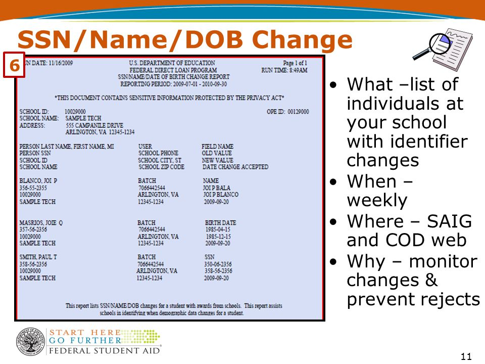 SSN/Name/DOB Change What –list of individuals at your school with identifier changes When – weekly Where – SAIG and COD web Why – monitor changes & pr
