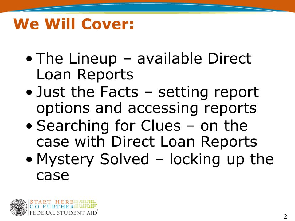 We Will Cover: The Lineup – available Direct Loan Reports Just the Facts – setting report options and accessing reports Searching for Clues – on the c