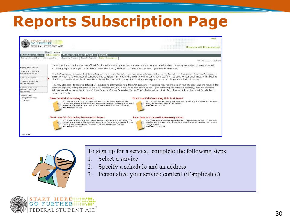 Reports Subscription Page To sign up for a service, complete the following steps: 1.Select a service 2.Specify a schedule and an address 3.Personalize your service content (if applicable) 30