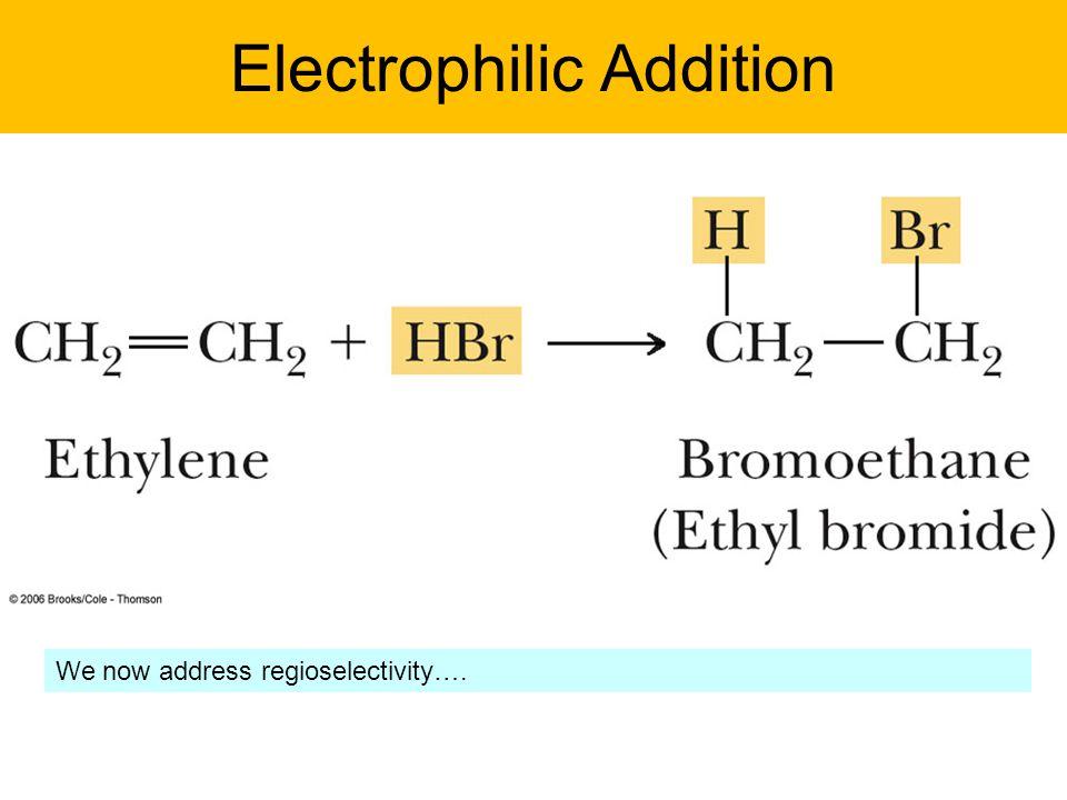 Electrophilic Addition We now address regioselectivity….