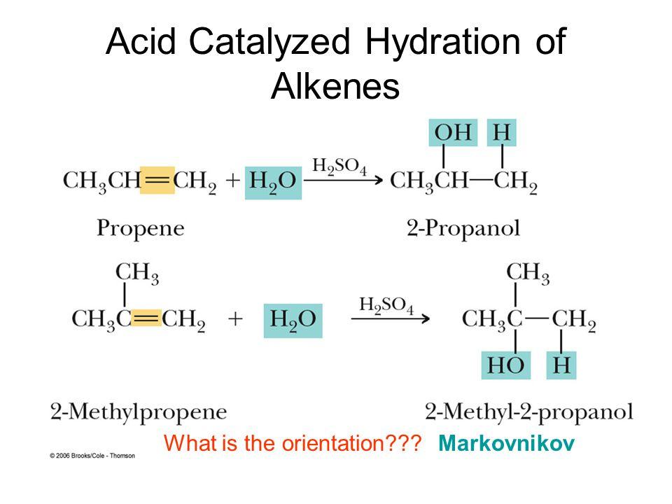 Acid Catalyzed Hydration of Alkenes What is the orientation Markovnikov