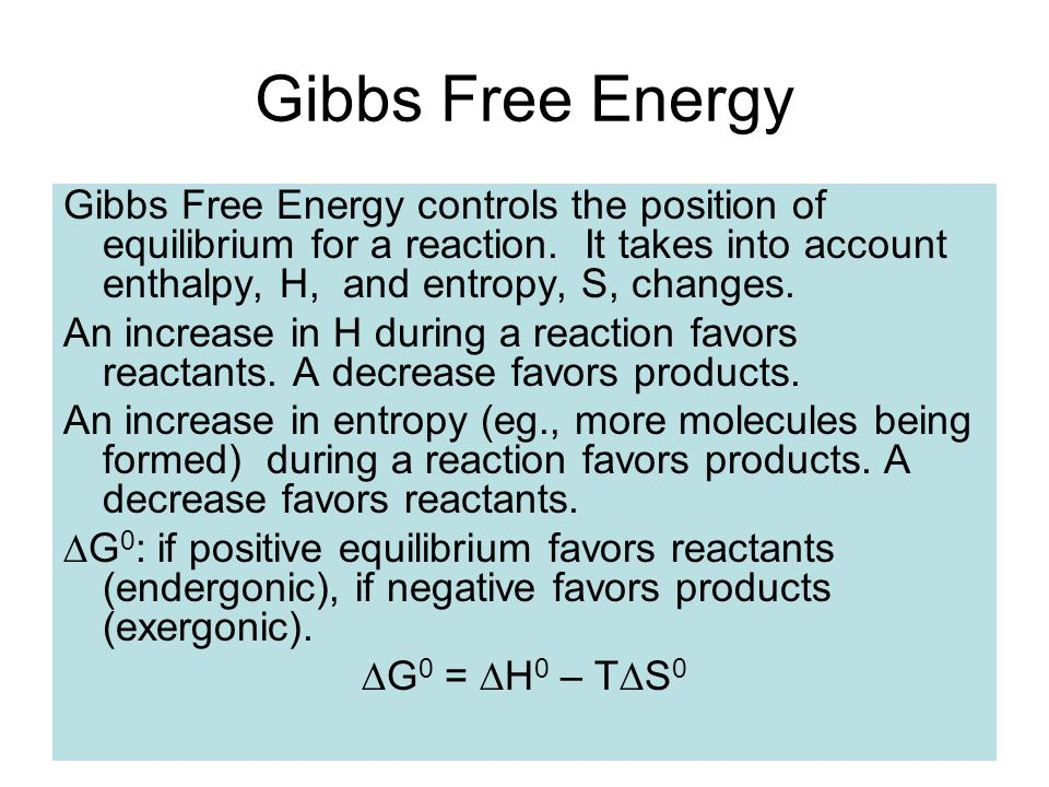Gibbs Free Energy Gibbs Free Energy controls the position of equilibrium for a reaction.