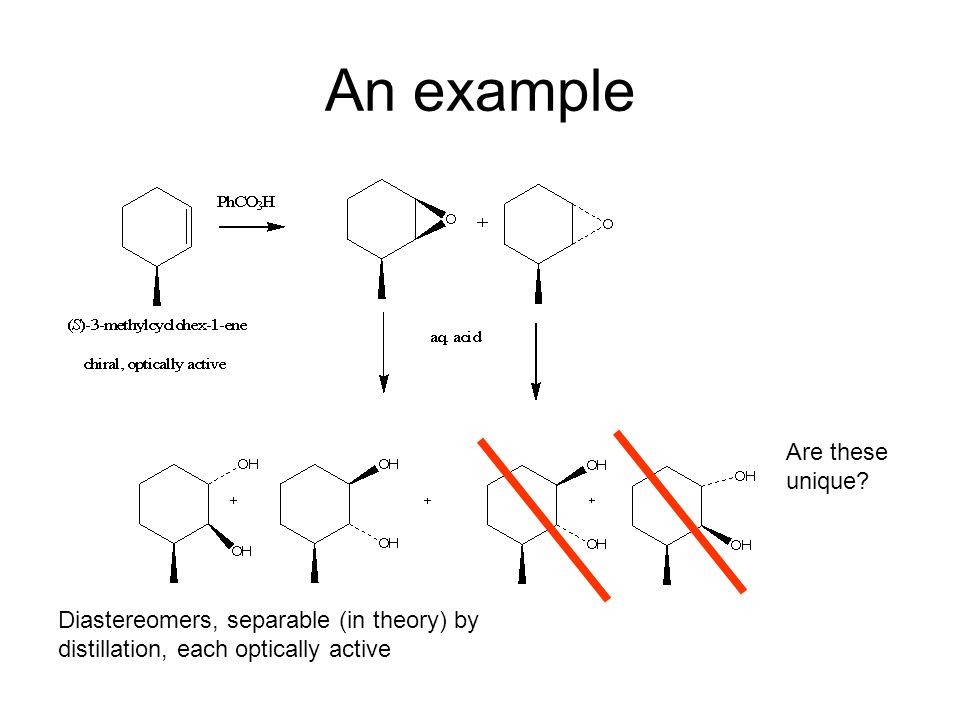 An example Are these unique? Diastereomers, separable (in theory) by distillation, each optically active