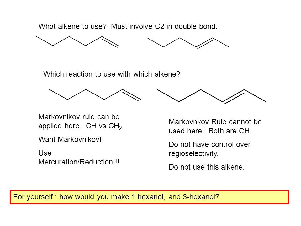 What alkene to use? Must involve C2 in double bond. Which reaction to use with which alkene? Markovnikov rule can be applied here. CH vs CH 2. Want Ma