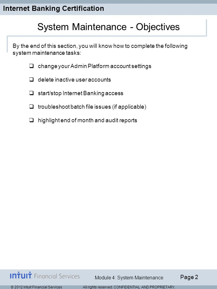Internet Banking Certification Page 2 Module 4: System Maintenance © 2012 Intuit Financial Services All rights reserved.