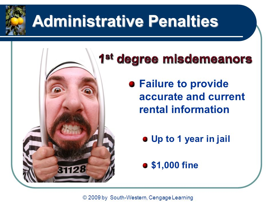 © 2009 by South-Western, Cengage Learning Administrative Penalties Failure to provide accurate and current rental information Up to 1 year in jail $1,