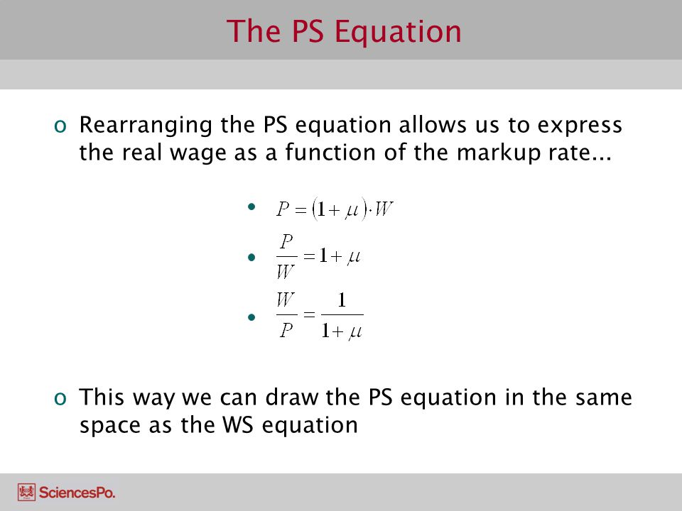The PS Equation oRearranging the PS equation allows us to express the real wage as a function of the markup rate... oThis way we can draw the PS equat