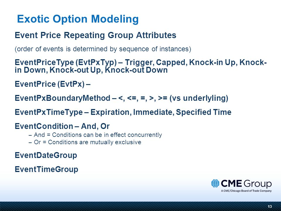 13 Event Price Repeating Group Attributes (order of events is determined by sequence of instances) EventPriceType (EvtPxTyp) – Trigger, Capped, Knock-