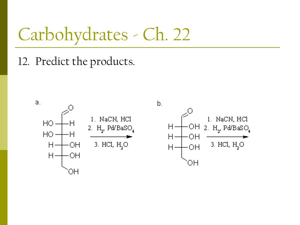 Carbohydrates - Ch. 22 12. Predict the products.